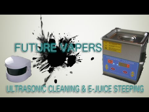 Ultrasonic Cleaning & E-Juice Steeping