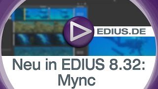 EDIUS Podcast - Neu in EDIUS 8.32: Mync Medienverwaltung und Player
