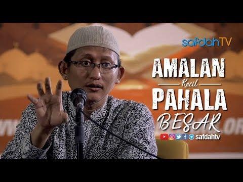 Kajian Islam: Amalan Kecil Dengan Pahala Besar - Ustadz Badru Salam, Lc