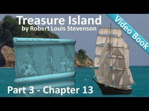 Chapter 13 – Treasure Island by Robert Louis Stevenson