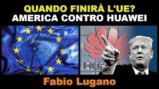 Quando finirà l'UE? - America contro Huawei | Fabio Lugano