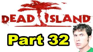 Dead Island - DON'T MIND IF I DO - Part 32