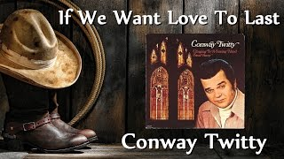 Watch Conway Twitty If We Want Love To Last video