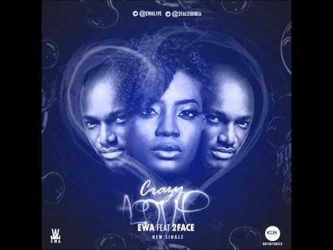 Ewa Ft 2face Idibia - Crazy Love (new 2014) video