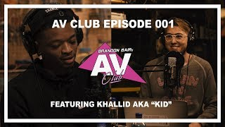 AV CLUB EPISODE 001 - FEATURING KHALLID AKA