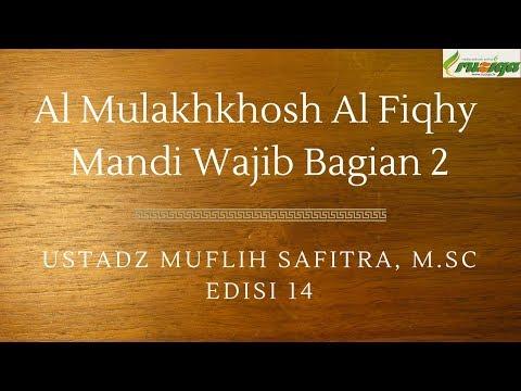 Ustadz Muflih Safitra - Al Mulakhos Al Fiqhy 15 (Mandi Wajib Bagian 2)