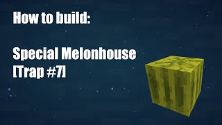 Minecraft - How to build: Special Melonhouse [Trap #7]
