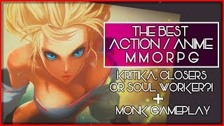 The Best Action / Anime MMORPG? - Kritika, Closers Or Soul Worker? + Checking Out The New Monk Class