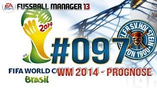 Fussball Manager 13 #097 [Deutsch] - WM 2014 - Prognose