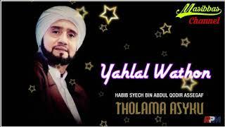 HABIB SYECH BIN ABDUL QODIR ASSEGAF - YAHLAL WATHON ( ALBUM THOLAMA ASYKU)