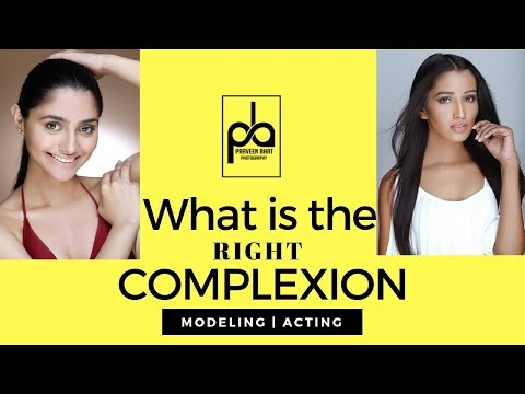 What is the right complexion for Modeling & Acting ? Dark Skin or Light Skin ?