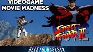 Street Fighter 2: The Animated Movie | Videogame Movie Madness: Episode Four