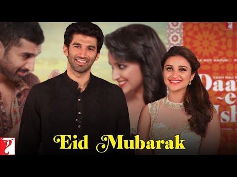 Eid Mubarak From Aditya Roy Kapur & Parineeti Chopra - Daawat-e-Ishq