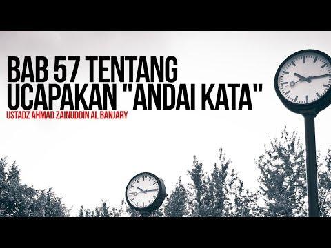"Bab 57 Tentang Ucapakan ""Andai Kata"" - Ustadz Ahmad Zainuddin Al Banjary"