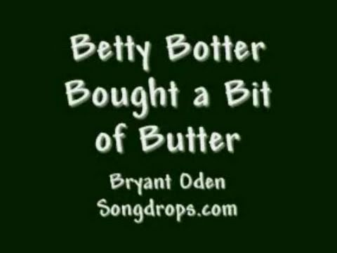 Betty Botter:  A song version of the old classic tongue twister. By Bryant Oden