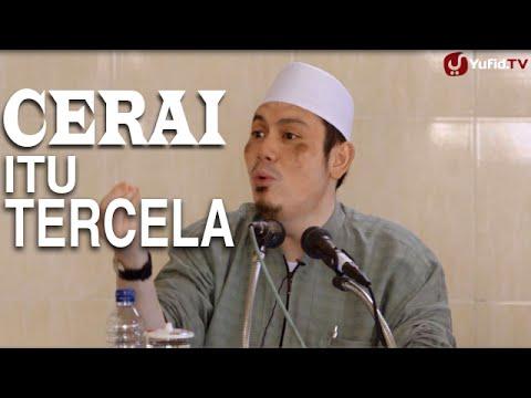 Ceramah Islam: Cerai Itu Tercela - Ustadz Ahmad Zainuddin, Lc.