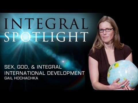 Integral Spotlight: Sex, God, And Integral International Development | Gail Hochachka.mp4 video