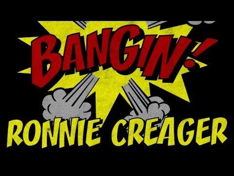 Ronnie Creager - Bangin!