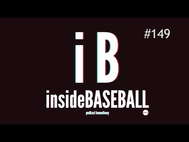 Inside Baseball 149 - O krok niżej jest tylko kabaret