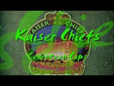 Kaiser Chiefs - Seventeen Cups