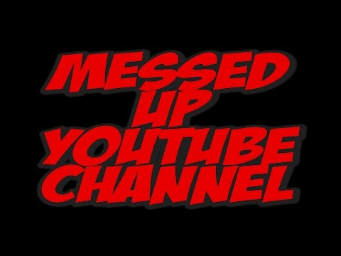 MESSED UP YOUTUBE CHANNEL ????