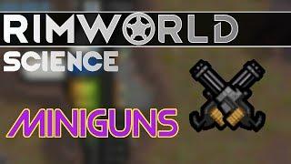 RimWorld Science: Miniguns and the Forced Miss Radius — RimWorld Alpha 17 Minigun SCIENCE!!!