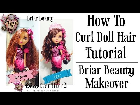 How to Curl Doll Hair Tutorial & Briar Beauty Makeover (Ever After High)