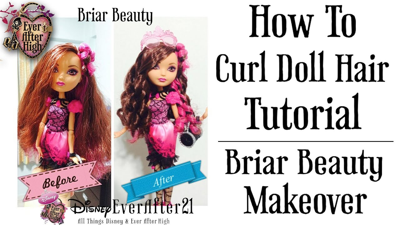 How To Curl Doll Hair Tutorial Amp Briar Beauty Makeover