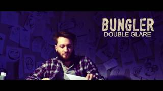 BUNGLER - Double Glare
