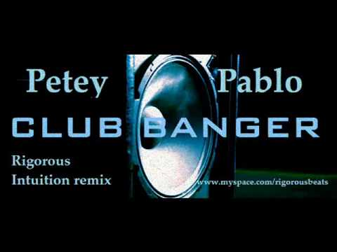 Petey Pablo Club Banger  Rigorous Intuition Remix