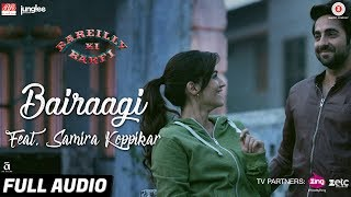 Bairaagi feat. Samira Koppikar - Full Audio| Bareilly Ki Barfi | Kriti, Ayushmann & Rajkummar