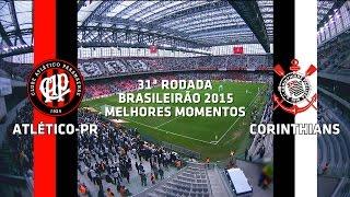 Melhores Momentos - Atlético-PR 1 x 4 Corinthians - Brasileirão - 18/10/2015
