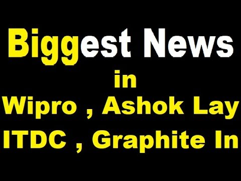 Breaking News in Wipro , Ashok Lay ITDC , Graphite India ....