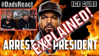 DADS REACT | ARREST THE PRESIDENT x ICE CUBE | EXPLAINED !!