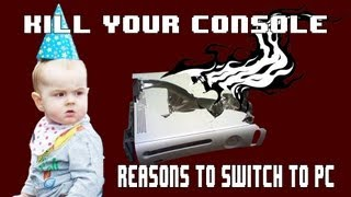 Kill Your Console - Reasons to Switch to PC