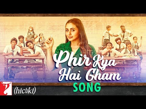 Phir Kya Hai Gham Song | Hichki | Rani Mukerji | Shilpa Rao | Jasleen Royal | In Cinemas Now