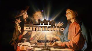 LIVING EMMAUS - EP 005 - 10 05 2021