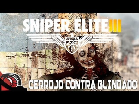 CERROJO CONTRA BLINDADO | Sniper Elite 3 - Let´s play Ep:3 Long Range Lechero