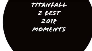 Titanfall 2 best 2018 moments