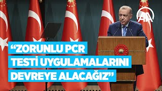 Cumhurbaşkanı Erdoğan: Zorunlu PCR testi uygulamalarını devreye alacağız