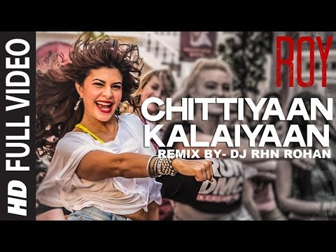 Chittiyaan Kalaiyaan'- DJ RHN ROHAN   Roy   Meet Bros Anjjan, Kanika Kapoor
