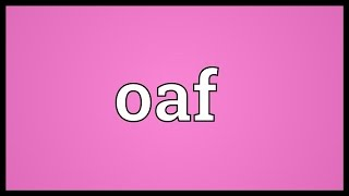 Oaf Meaning
