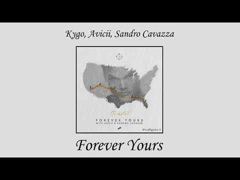 Kygo, Avicii - Forever Yours ft. Sandro Cavazza (Avicii Tribute)