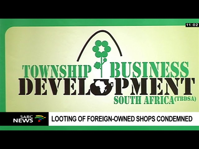 Looting of foreign owned shops condemned