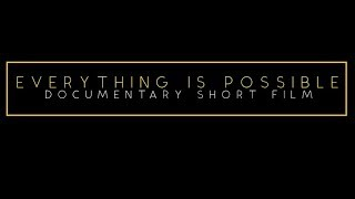 EVERYTHING IS POSSIBLE | DOCUMENTARY SHORT FILM |