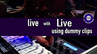 4: Performing With Ableton Live - Using Dummy Clips