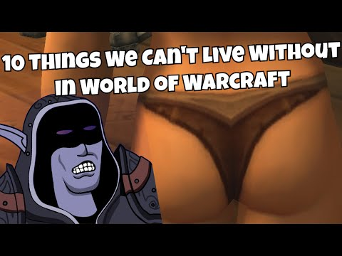 10 Things We Can't Live Without In World Of Warcraft