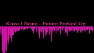 Kuva-i Beatz - Future Fucked Up