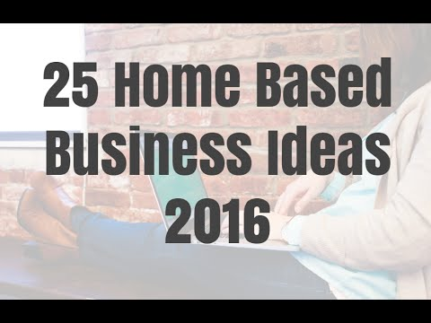25 Home Based Business Ideas 2016