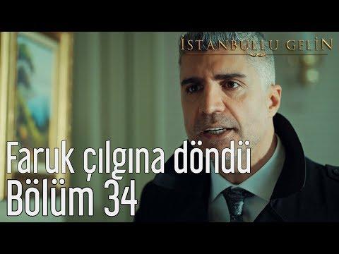 İstanbullu Gelin 34. Bölüm - Faruk Çılgına Döndü